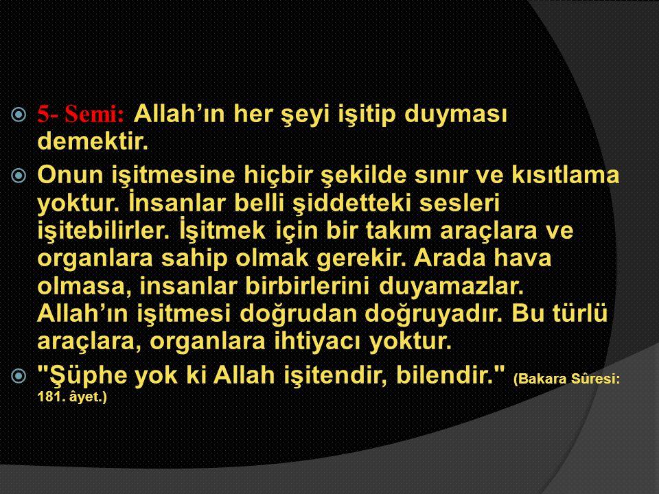 5- Semi: Allah'ın her şeyi işitip duyması demektir.