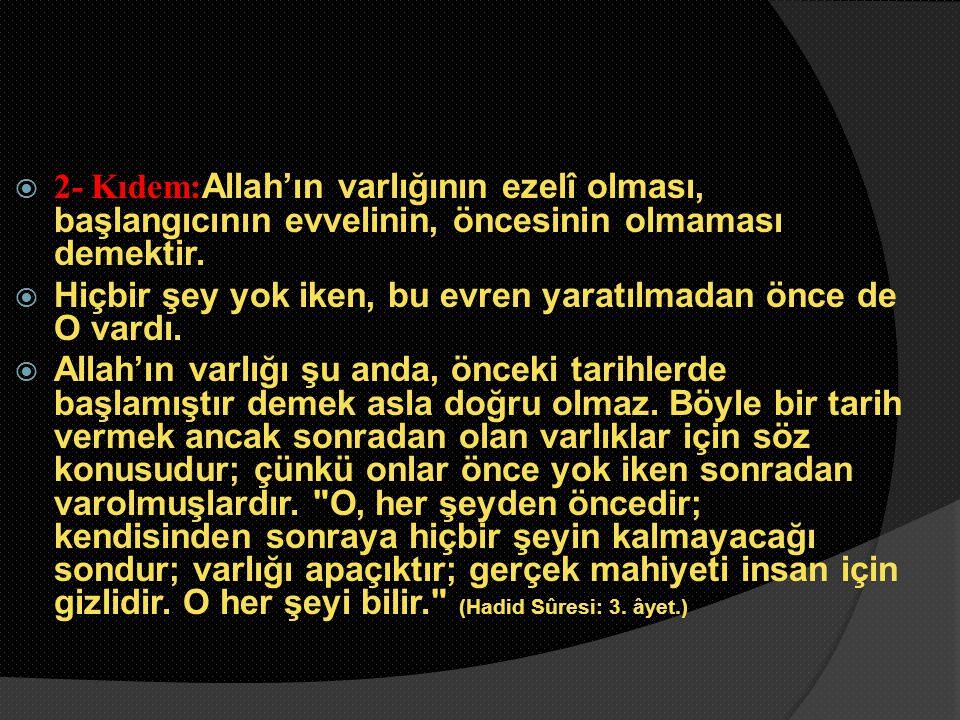 2- Kıdem:Allah'ın varlığının ezelî olması, başlangıcının evvelinin, öncesinin olmaması demektir.