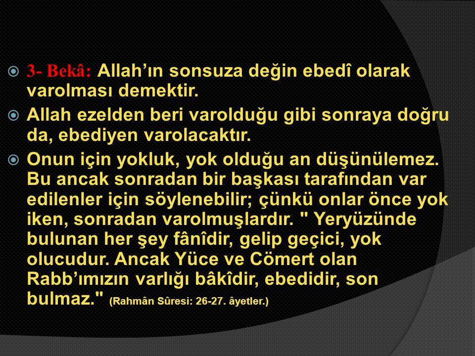 3- Bekâ: Allah'ın sonsuza değin ebedî olarak varolması demektir.
