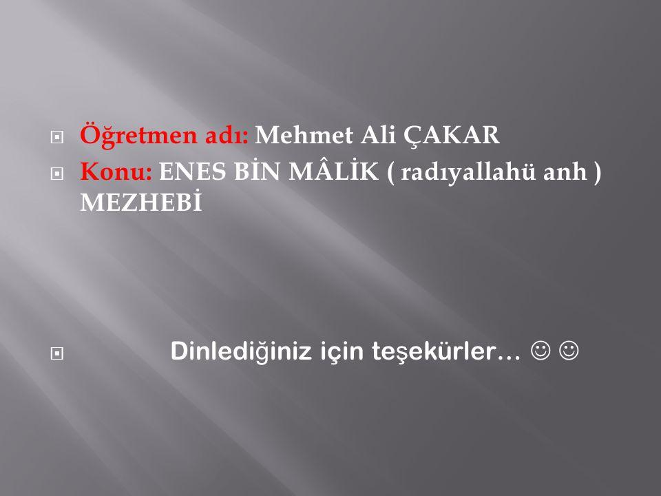 Öğretmen adı: Mehmet Ali ÇAKAR