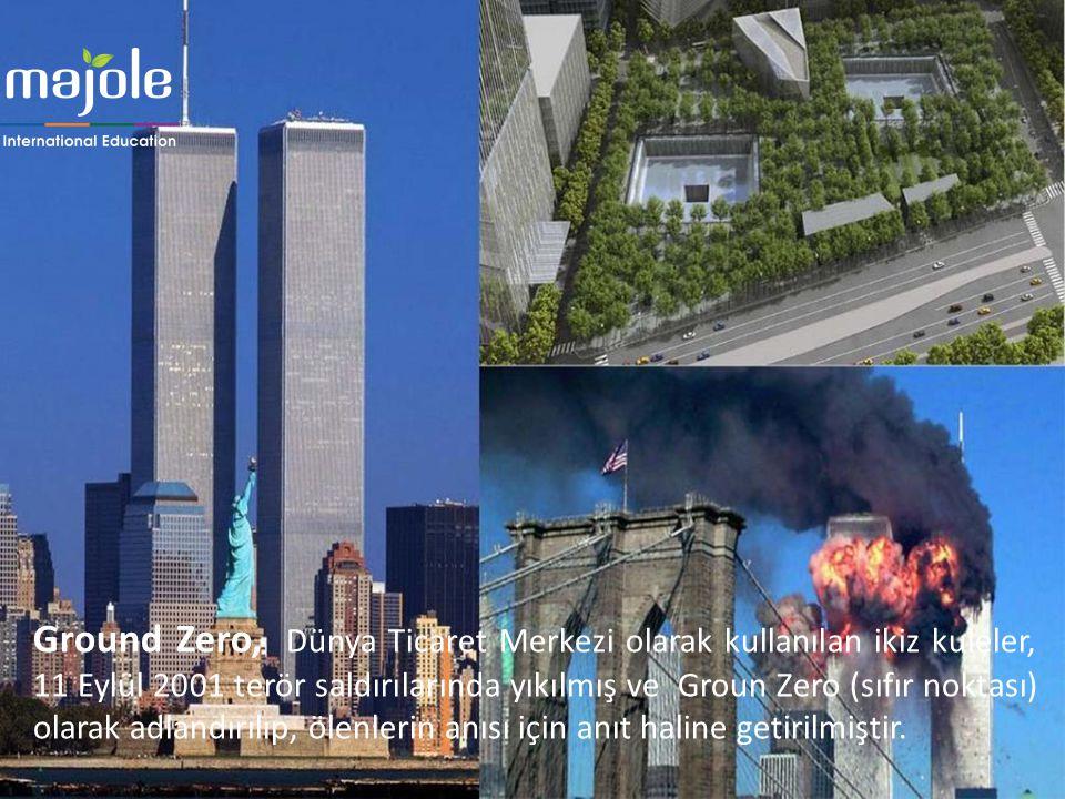 Ground Zero, Dünya Ticaret Merkezi olarak kullanılan ikiz kuleler, 11 Eylül 2001 terör saldırılarında yıkılmış ve Groun Zero (sıfır noktası) olarak adlandırılıp, ölenlerin anısı için anıt haline getirilmiştir.