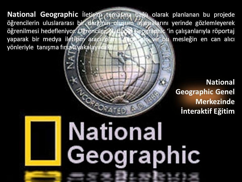 National Geographic İletişim temasına bağlı olarak planlanan bu projede öğrencilerin uluslararası bir derginin oluşum aşamalarını yerinde gözlemleyerek öğrenilmesi hedefleniyor. Öğrenciler, National Geographic 'in çalışanlarıyla röportaj yaparak bir medya iletişim aracı olan ''dergi''nin ve bu mesleğin en can alıcı yönleriyle tanışma fırsatı yakalayacaktır.