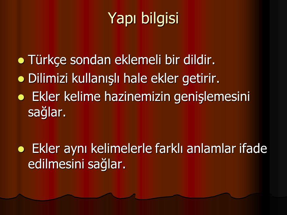 Yapı bilgisi Türkçe sondan eklemeli bir dildir.