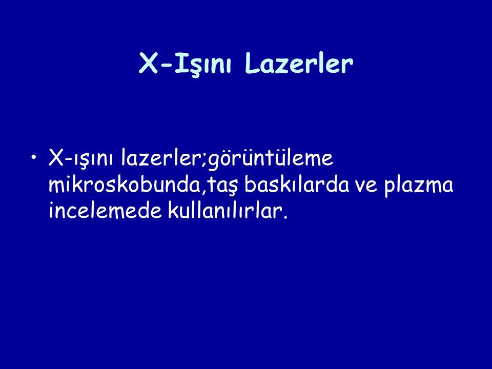 X-Işını Lazerler X-ışını lazerler;görüntüleme mikroskobunda,taş baskılarda ve plazma incelemede kullanılırlar.