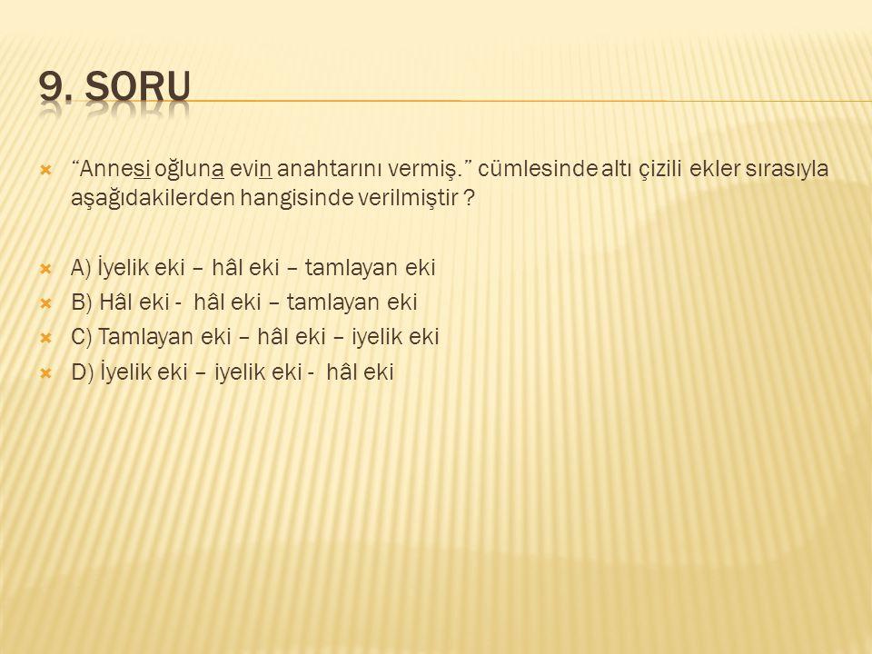 9. SORU Annesi oğluna evin anahtarını vermiş. cümlesinde altı çizili ekler sırasıyla aşağıdakilerden hangisinde verilmiştir