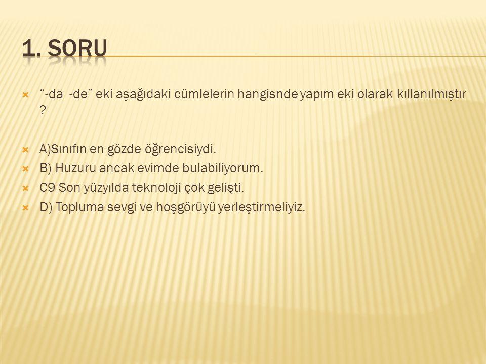 1. SORU -da -de eki aşağıdaki cümlelerin hangisnde yapım eki olarak kıllanılmıştır A)Sınıfın en gözde öğrencisiydi.