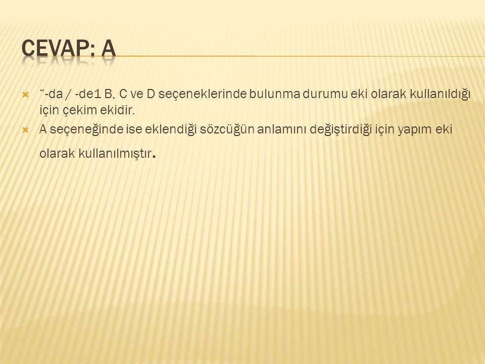 CEVAP: A -da / -de1 B, C ve D seçeneklerinde bulunma durumu eki olarak kullanıldığı için çekim ekidir.