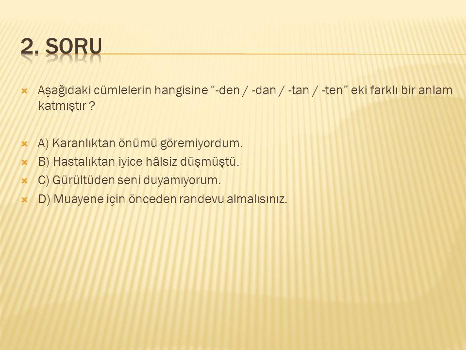 2. SORU Aşağıdaki cümlelerin hangisine -den / -dan / -tan / -ten eki farklı bir anlam katmıştır