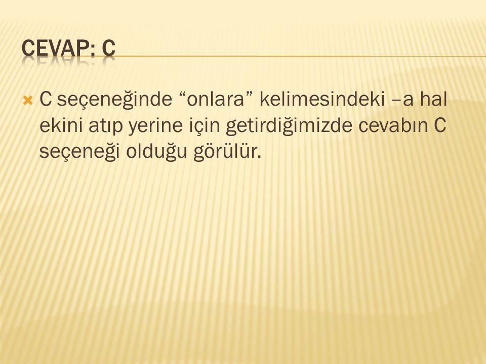 CEVAP: C C seçeneğinde onlara kelimesindeki –a hal ekini atıp yerine için getirdiğimizde cevabın C seçeneği olduğu görülür.