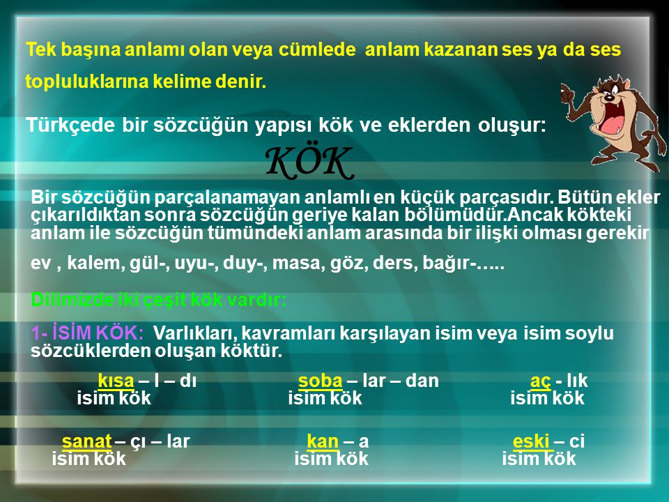 KÖK Türkçede bir sözcüğün yapısı kök ve eklerden oluşur: