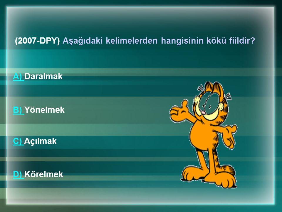(2007-DPY) Aşağıdaki kelimelerden hangisinin kökü fiildir