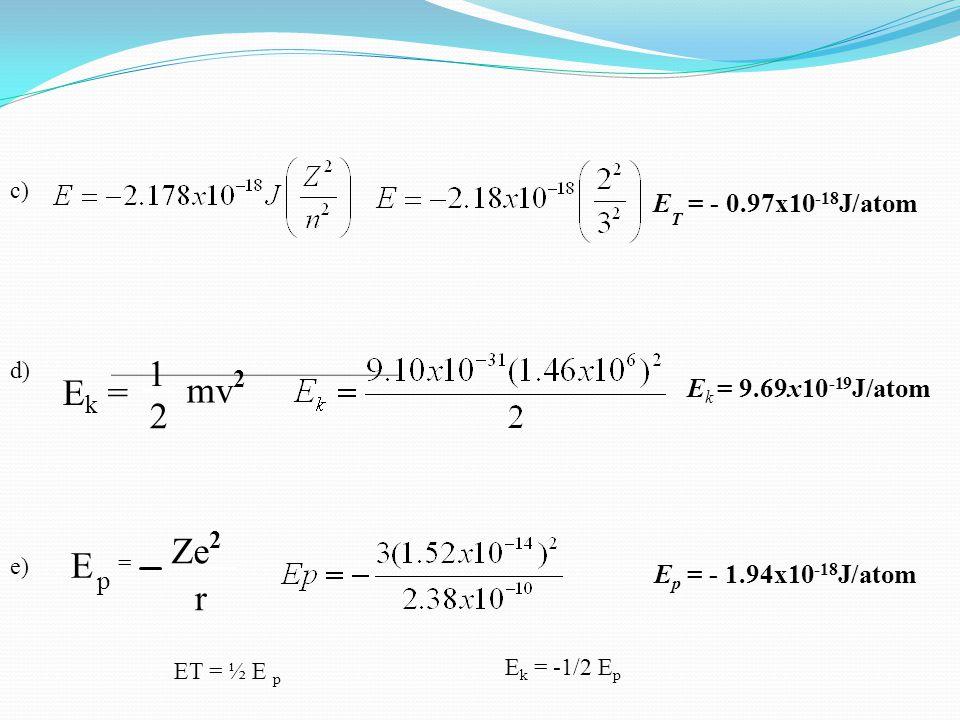 1 Ek = mv2 2 Ze2 E r ET = - 0.97x10-18J/atom Ek = 9.69x10-19J/atom