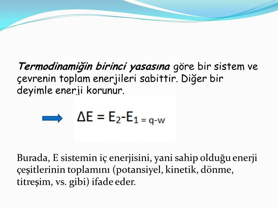 Termodinamiğin birinci yasasına göre bir sistem ve çevrenin toplam enerjileri sabittir.