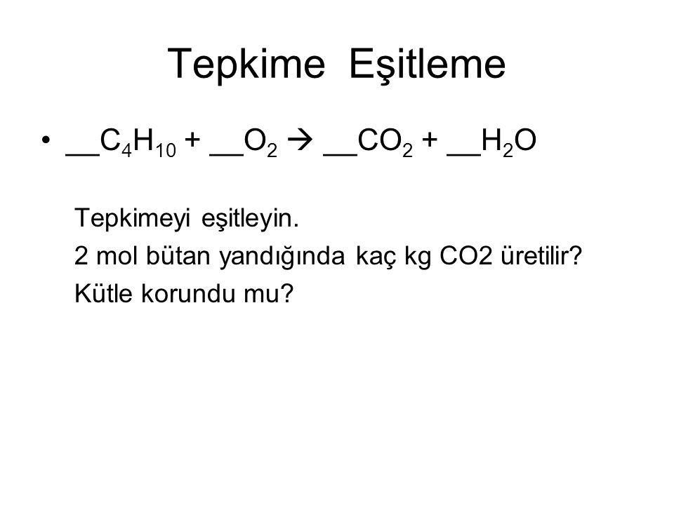 Tepkime Eşitleme __C4H10 + __O2  __CO2 + __H2O Tepkimeyi eşitleyin.
