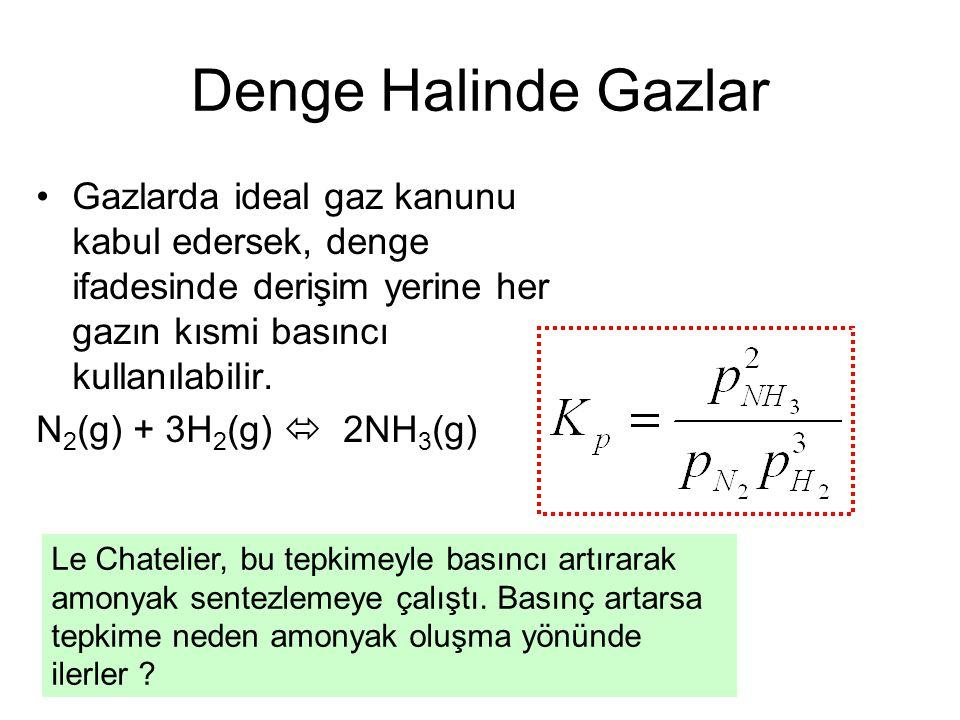Denge Halinde Gazlar Gazlarda ideal gaz kanunu kabul edersek, denge ifadesinde derişim yerine her gazın kısmi basıncı kullanılabilir.