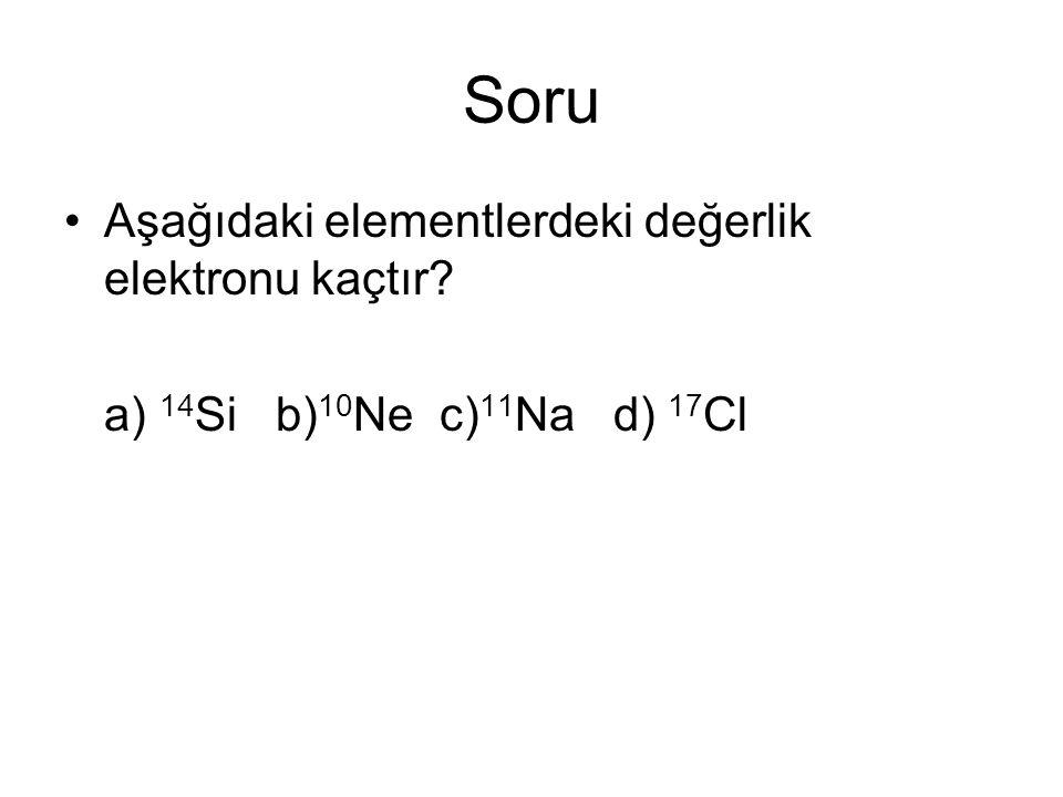 Soru Aşağıdaki elementlerdeki değerlik elektronu kaçtır