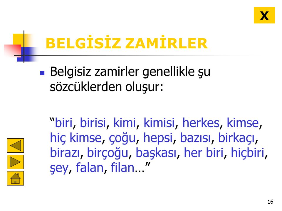 BELGİSİZ ZAMİRLER Belgisiz zamirler genellikle şu sözcüklerden oluşur: