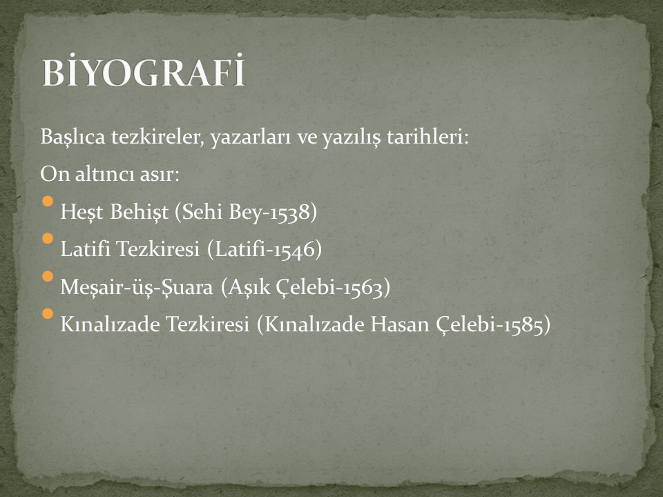 BİYOGRAFİ Başlıca tezkireler, yazarları ve yazılış tarihleri: