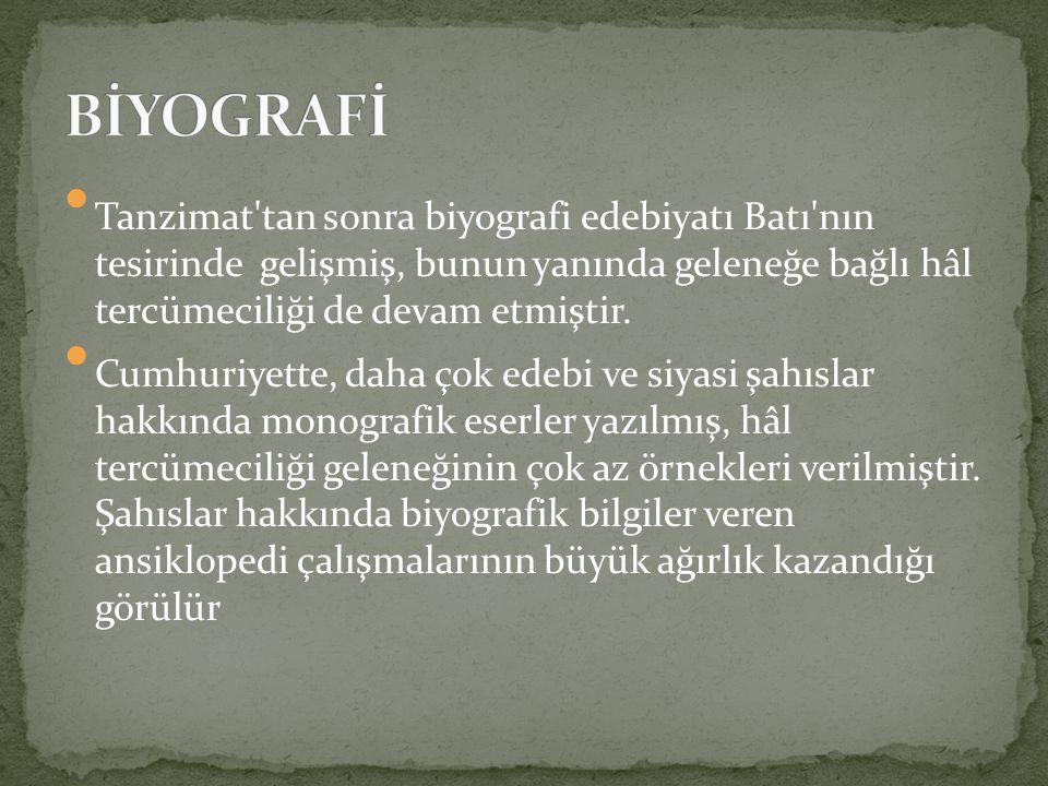 BİYOGRAFİ Tanzimat tan sonra biyografi edebiyatı Batı nın tesirinde gelişmiş, bunun yanında geleneğe bağlı hâl tercümeciliği de devam etmiştir.