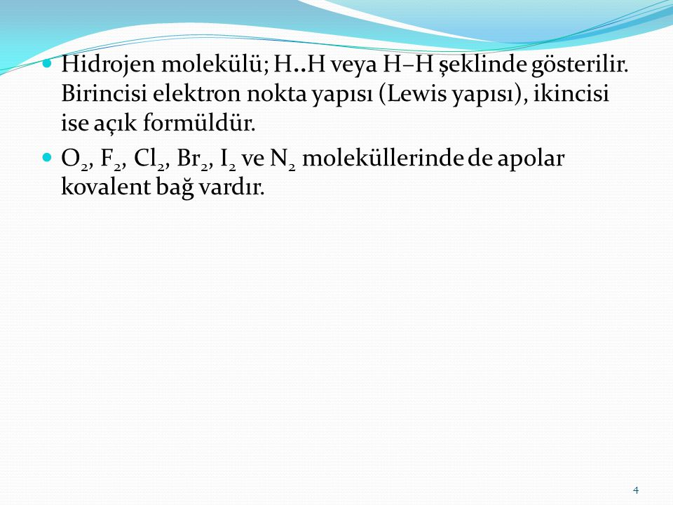 Hidrojen molekülü; H. H veya H–H şeklinde gösterilir
