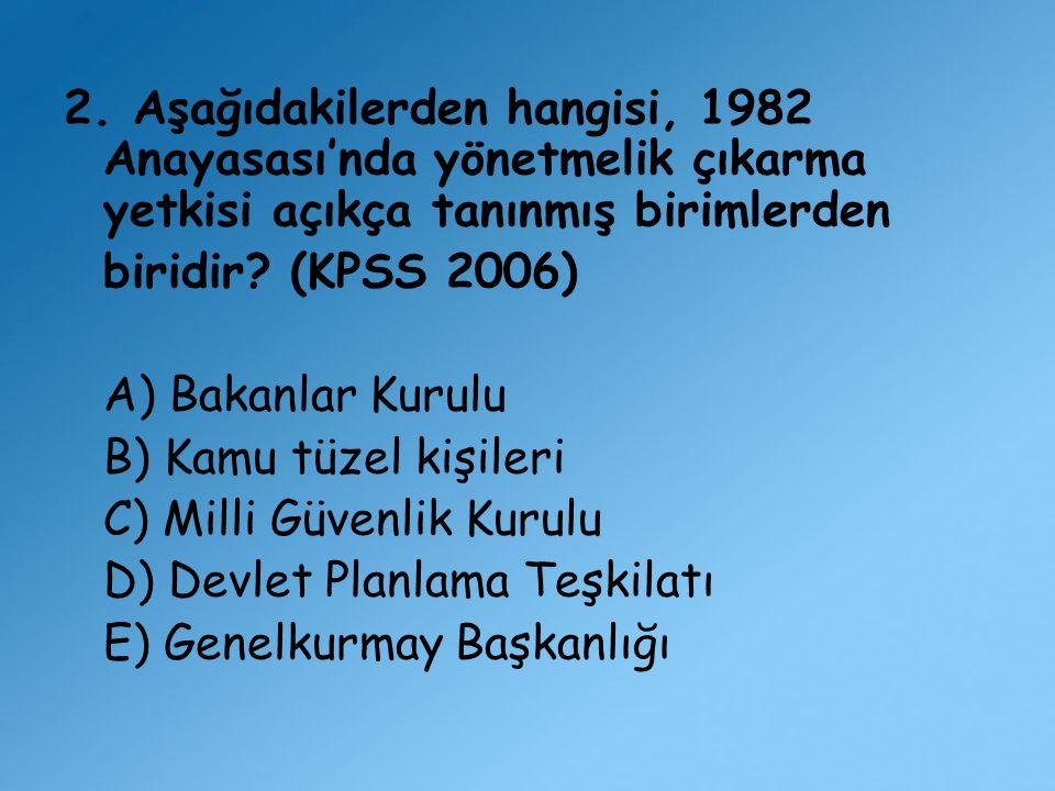 2. Aşağıdakilerden hangisi, 1982 Anayasası'nda yönetmelik çıkarma yetkisi açıkça tanınmış birimlerden