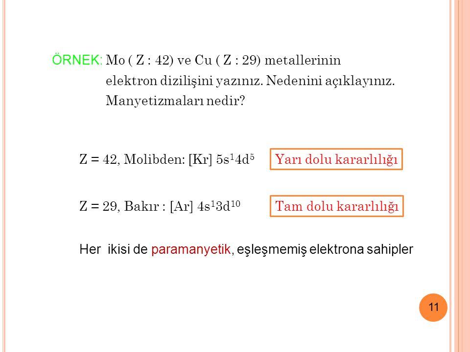 ÖRNEK: Mo ( Z : 42) ve Cu ( Z : 29) metallerinin