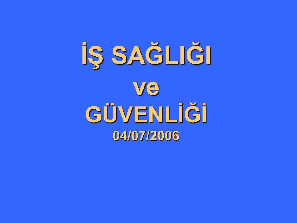 İŞ SAĞLIĞI ve GÜVENLİĞİ 04/07/2006