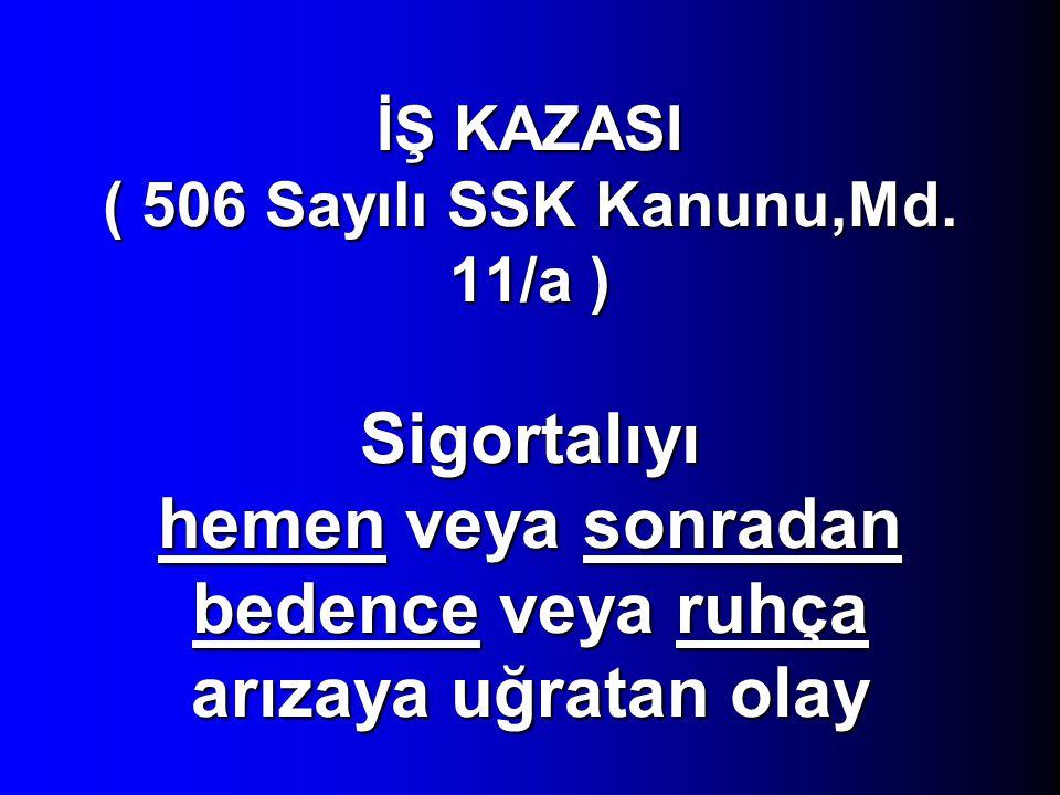 İŞ KAZASI ( 506 Sayılı SSK Kanunu,Md