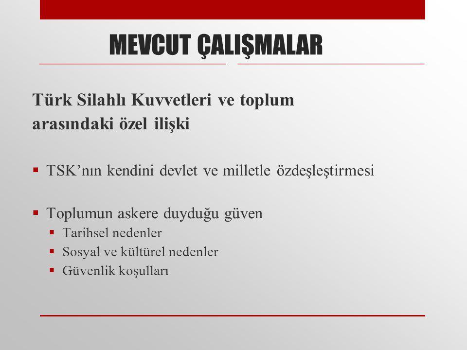 MEVCUT ÇALIŞMALAR Türk Silahlı Kuvvetleri ve toplum