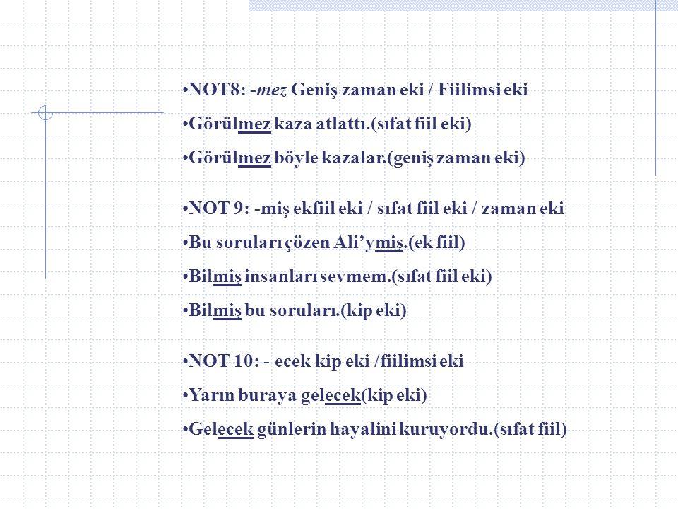 NOT8: -mez Geniş zaman eki / Fiilimsi eki
