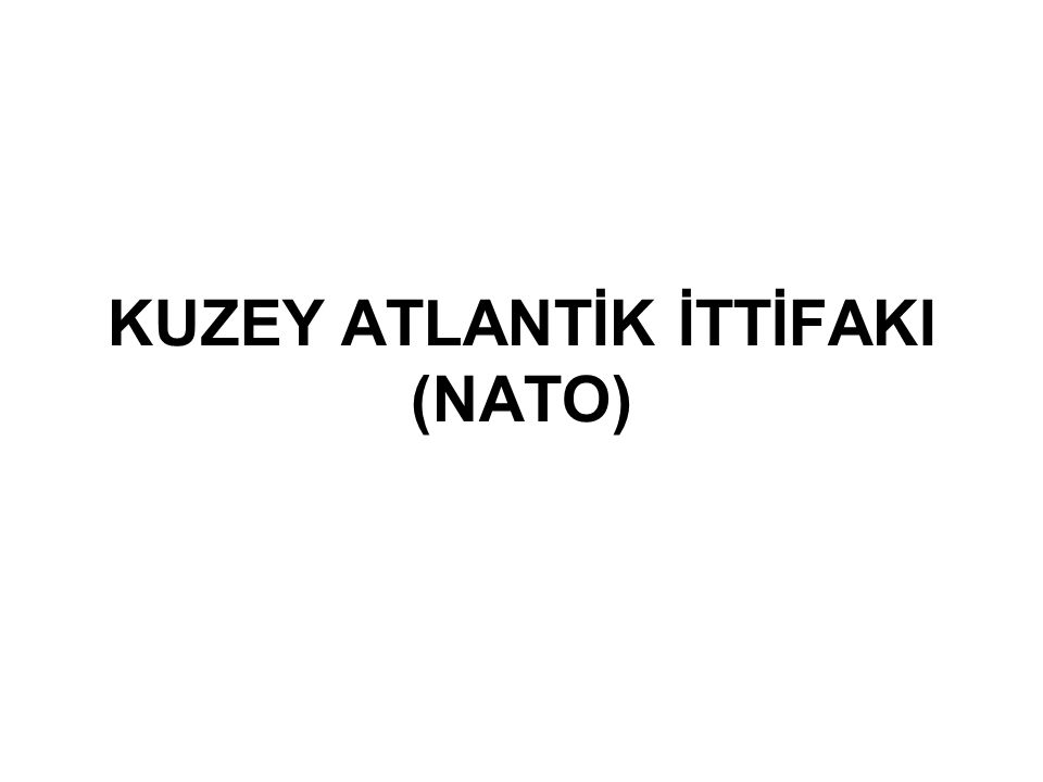 KUZEY ATLANTİK İTTİFAKI (NATO)