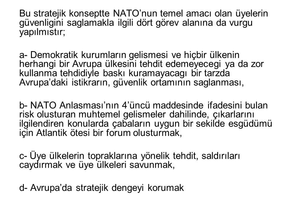 Bu stratejik konseptte NATO'nun temel amacı olan üyelerin güvenligini saglamakla ilgili dört görev alanına da vurgu yapılmıstır;