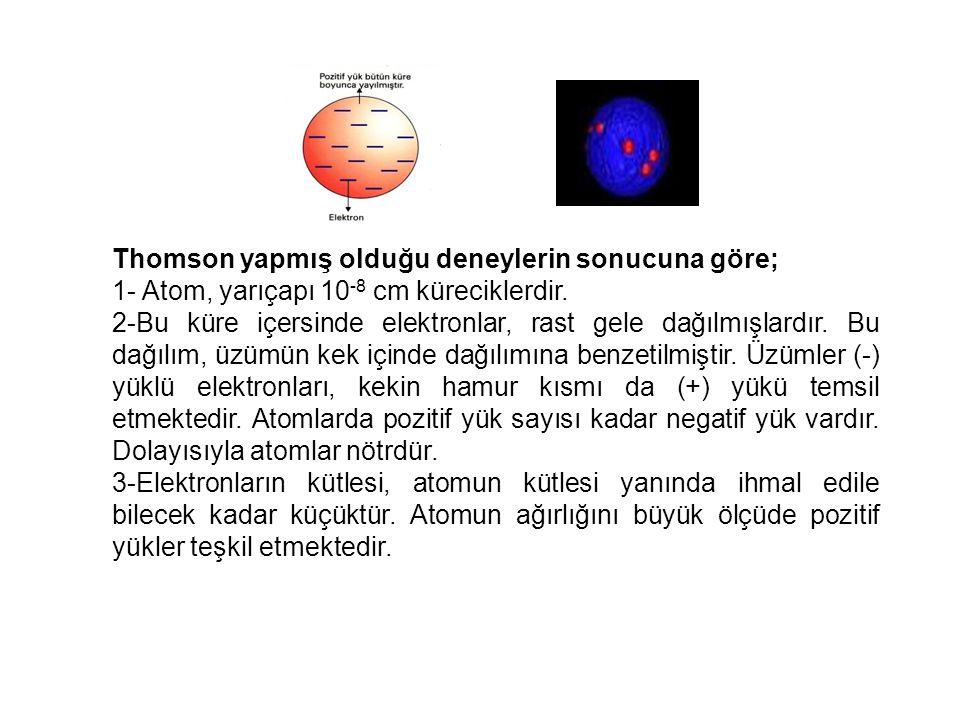 Thomson yapmış olduğu deneylerin sonucuna göre;