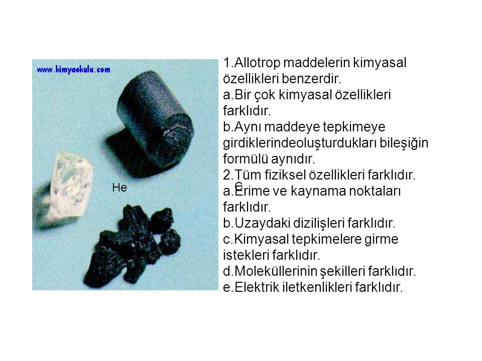 1.Allotrop maddelerin kimyasal özellikleri benzerdir.