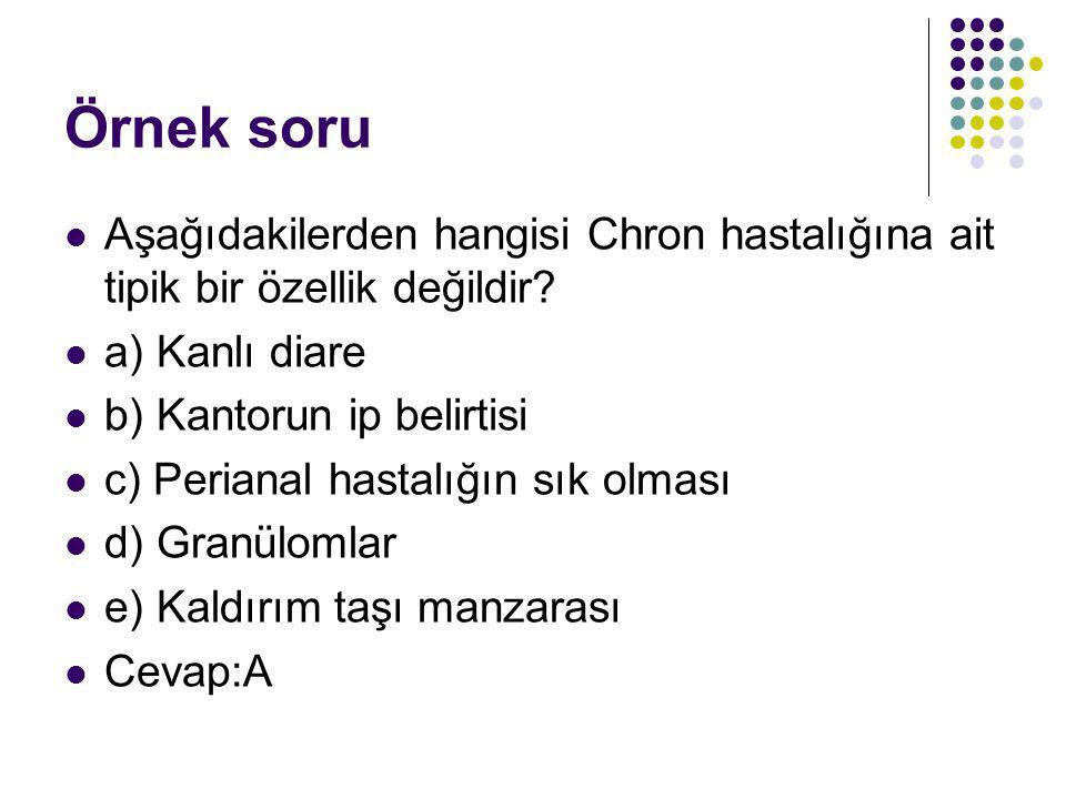 Örnek soru Aşağıdakilerden hangisi Chron hastalığına ait tipik bir özellik değildir a) Kanlı diare.