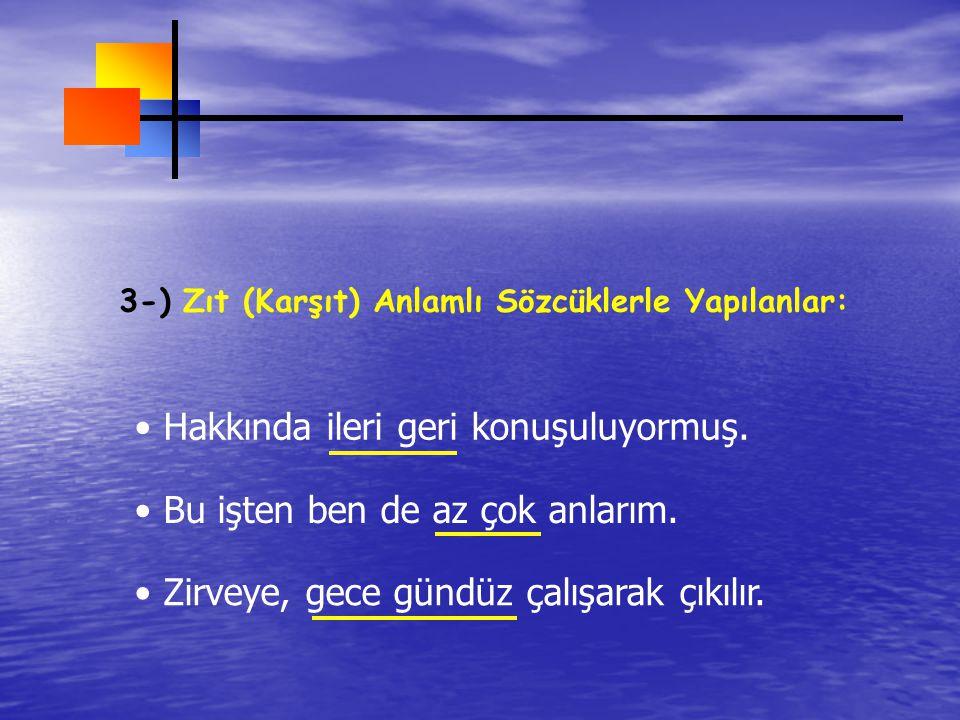 3-) Zıt (Karşıt) Anlamlı Sözcüklerle Yapılanlar: