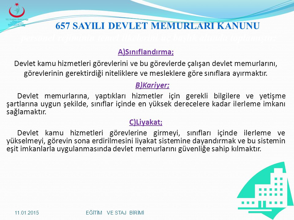 657 SAYILI DEVLET MEMURLARI KANUNU personel rejiminin temel ilkelerini üç başlık altında toplamıştır: