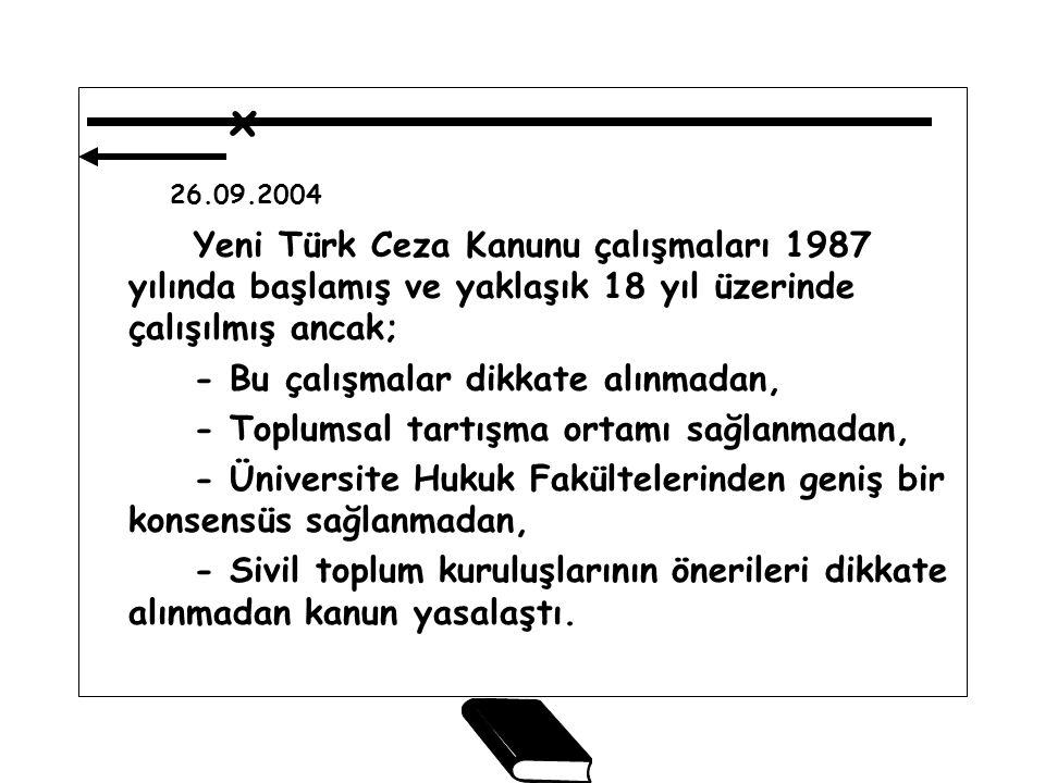 x 26.09.2004. Yeni Türk Ceza Kanunu çalışmaları 1987 yılında başlamış ve yaklaşık 18 yıl üzerinde çalışılmış ancak;