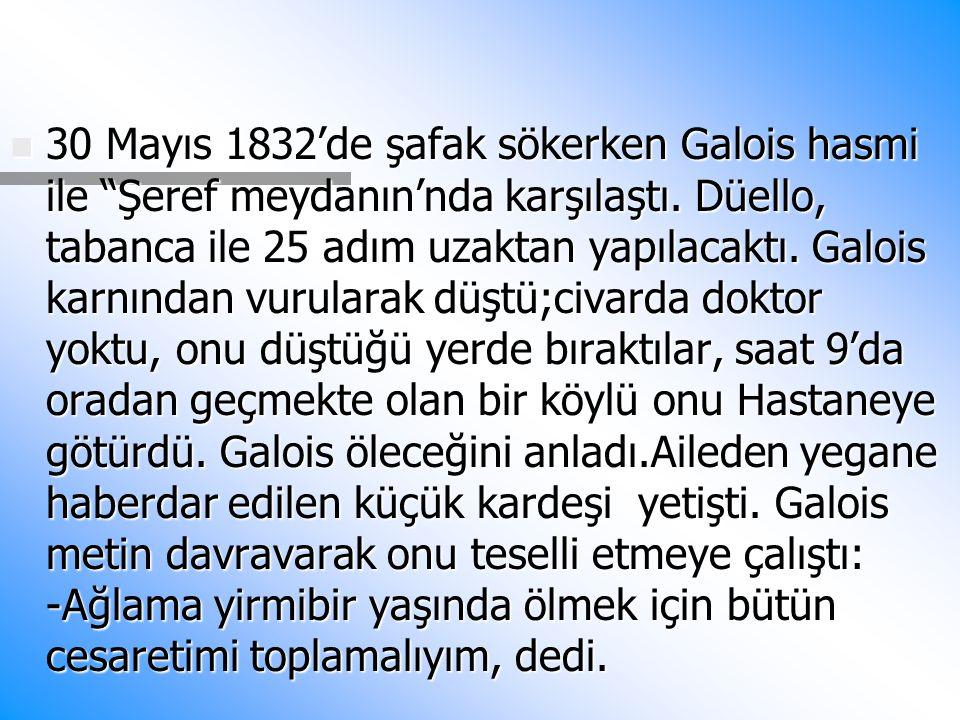 30 Mayıs 1832'de şafak sökerken Galois hasmi ile Şeref meydanın'nda karşılaştı.