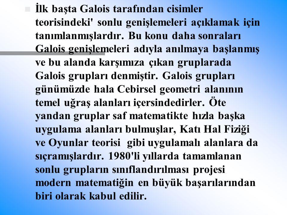 İlk başta Galois tarafından cisimler teorisindeki sonlu genişlemeleri açıklamak için tanımlanmışlardır.
