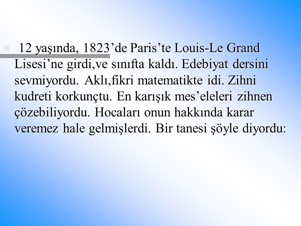 12 yaşında, 1823'de Paris'te Louis-Le Grand Lisesi'ne girdi,ve sınıfta kaldı.