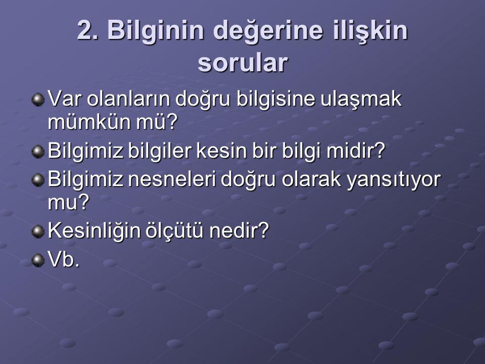 2. Bilginin değerine ilişkin sorular