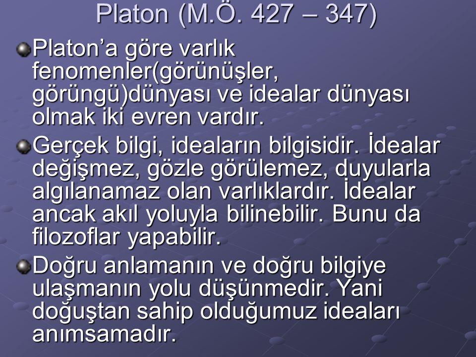 Platon (M.Ö. 427 – 347) Platon'a göre varlık fenomenler(görünüşler, görüngü)dünyası ve idealar dünyası olmak iki evren vardır.