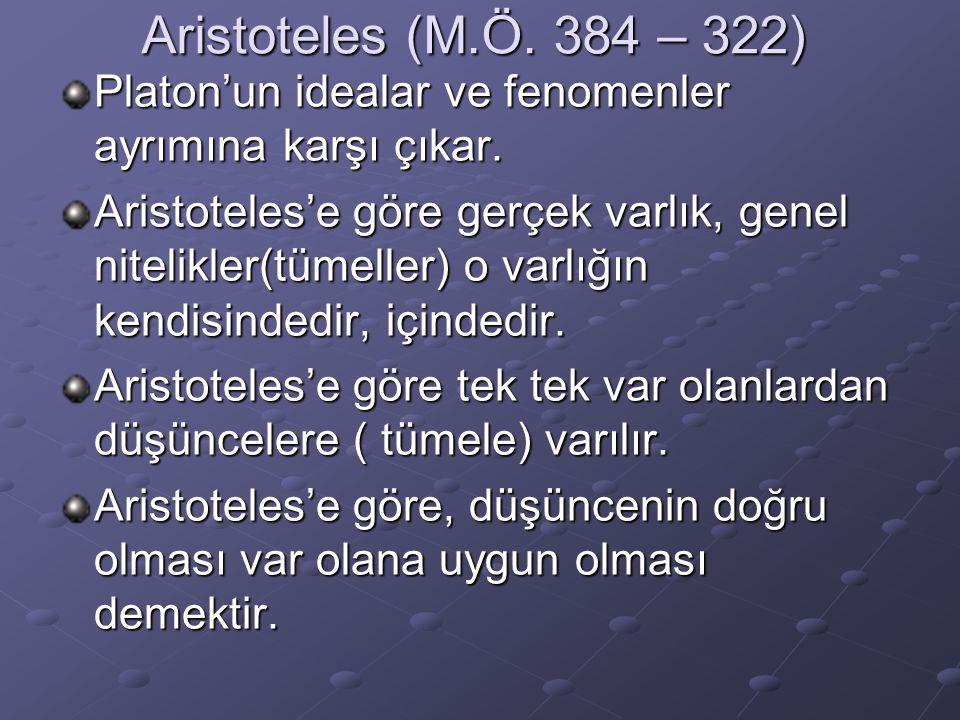 Aristoteles (M.Ö. 384 – 322) Platon'un idealar ve fenomenler ayrımına karşı çıkar.
