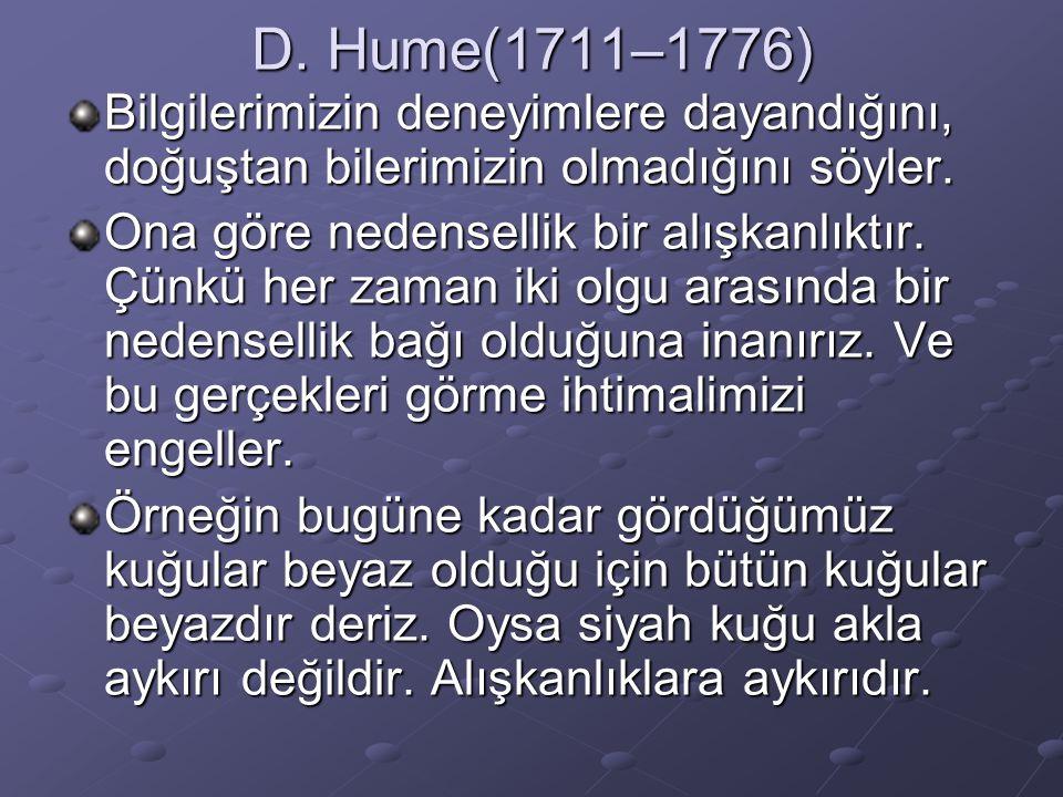 D. Hume(1711–1776) Bilgilerimizin deneyimlere dayandığını, doğuştan bilerimizin olmadığını söyler.