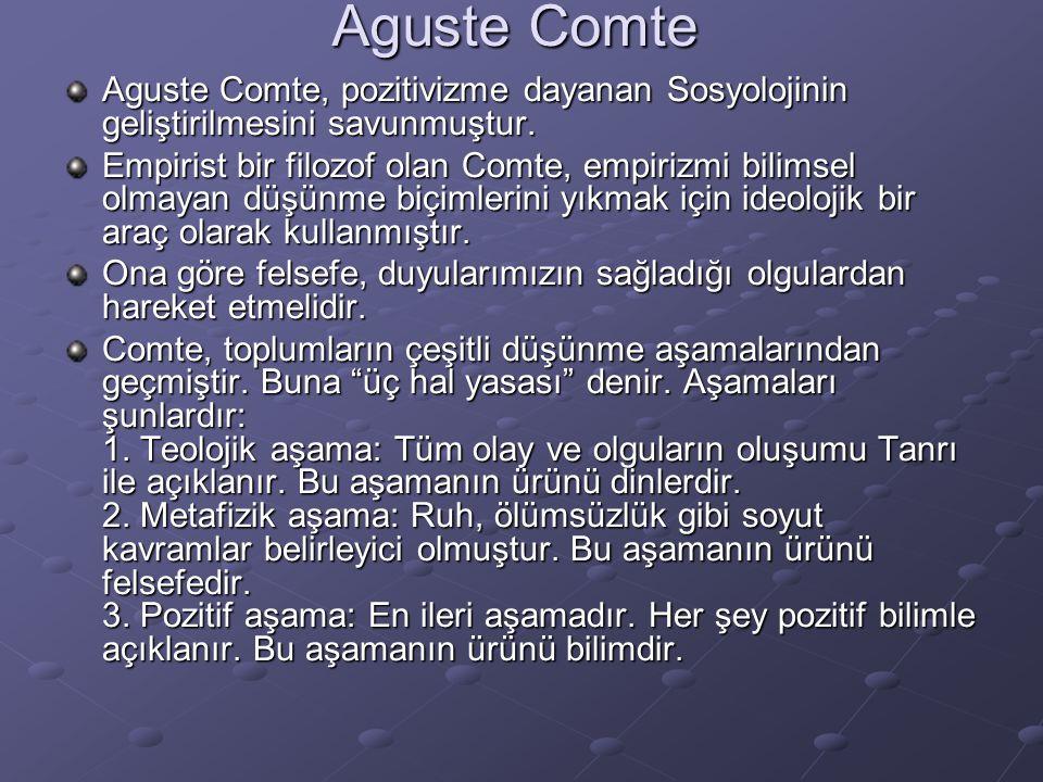 Aguste Comte Aguste Comte, pozitivizme dayanan Sosyolojinin geliştirilmesini savunmuştur.