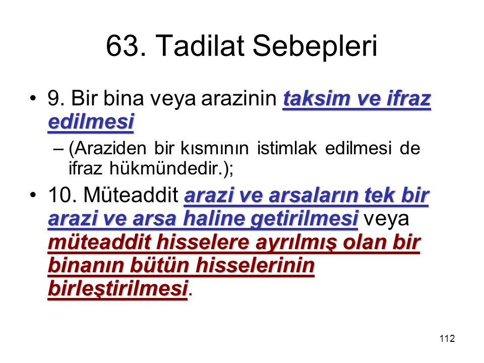 63. Tadilat Sebepleri 9. Bir bina veya arazinin taksim ve ifraz edilmesi. (Araziden bir kısmının istimlak edilmesi de ifraz hükmündedir.);
