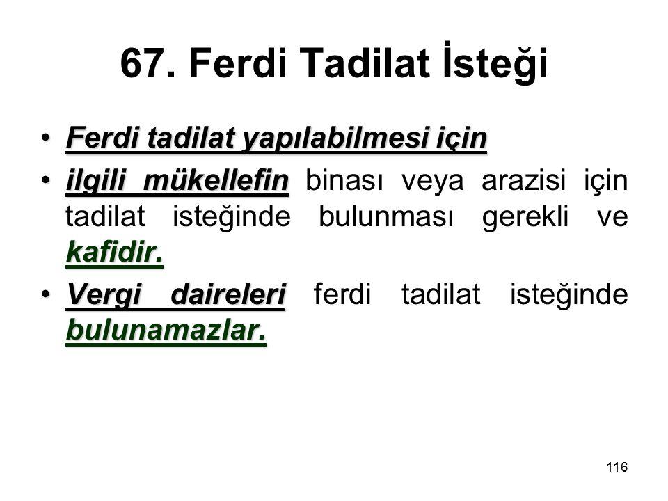 67. Ferdi Tadilat İsteği Ferdi tadilat yapılabilmesi için