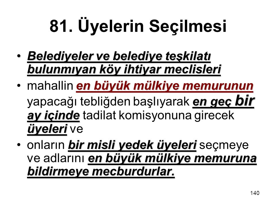 81. Üyelerin Seçilmesi Belediyeler ve belediye teşkilatı bulunmıyan köy ihtiyar meclisleri.