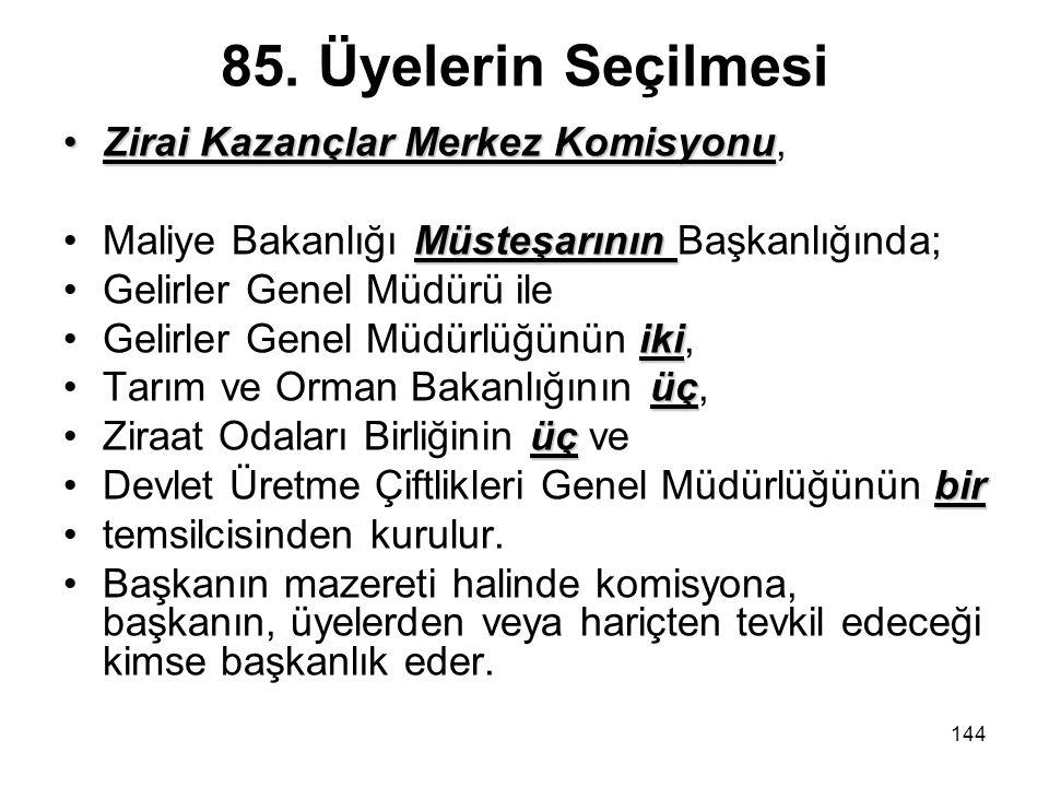 85. Üyelerin Seçilmesi Zirai Kazançlar Merkez Komisyonu,